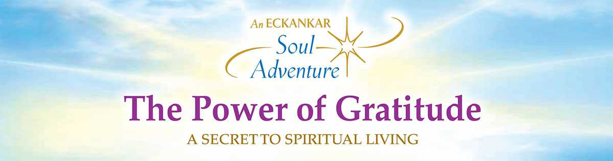 Eckankar Soul Adventure - The Power of Gratitude